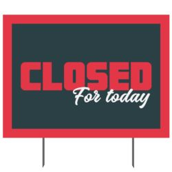 Closed For Today Yard Sign